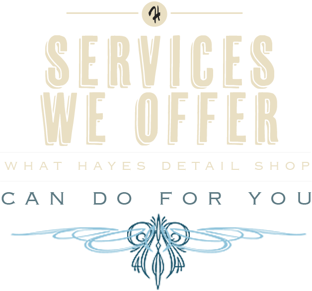 Services offered by Hayes Detail Shop